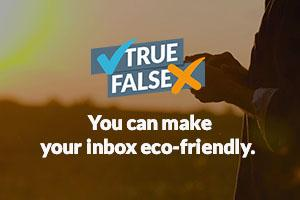 You can make your inbox eco-friendly.